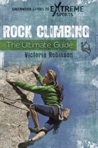 Rock Climbing: The Ultimate Guide by Victoria Robinson