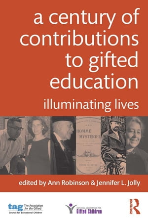 A Century of Contributions to Gifted Education Illuminating Lives