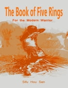 The Book of Five Rings : For the Modern Warrior by Sifu Hou San