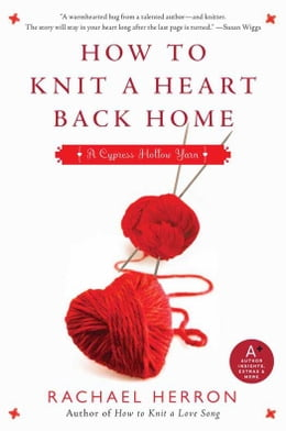 Book How to Knit a Heart Back Home: A Cypress Hollow Yarn Book 2 by Rachael Herron