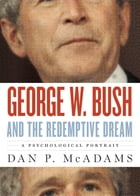 George W. Bush and the Redemptive Dream:A Psychological Portrait: A Psychological Portrait