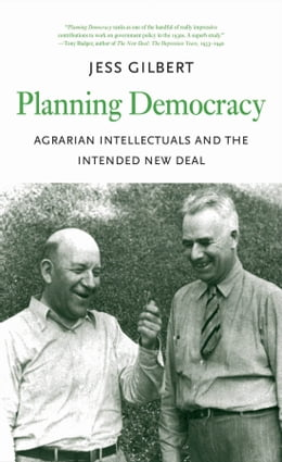 Book Planning Democracy: Agrarian Intellectuals and the Intended New Deal by Jess Gilbert