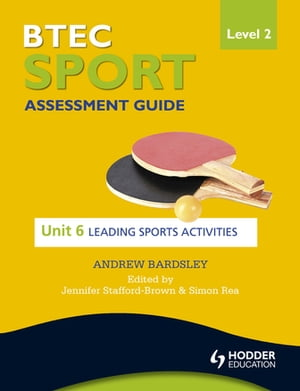 BTEC First Sport Level 2 Assessment Guide: Unit 6 Leading Sports Activities