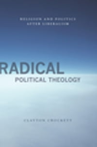 Radical Political Theology: Religion and Politics After Liberalism
