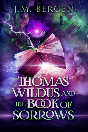 Thomas Wildus and The Book of Sorrows by J.M. Bergen