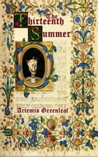 The Thirteenth Summer by Artemis Greenleaf