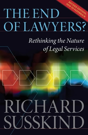 The End of Lawyers?: Rethinking the nature of legal services Rethinking the nature of legal services