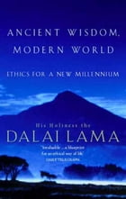 Ancient Wisdom, Modern World: Ethics for the New Millennium by The Dalai Lama