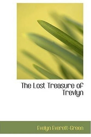The Lost Treasure Of Trevlyn by Evelyn Everett-Green