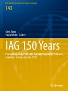 IAG 150 Years: Proceedings of the 2013 IAG Scientific Assembly, Postdam,Germany, 1–6 September, 2013 by Chris Rizos