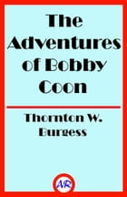 The Adventures of Bobby Coon (Illustrated) by Thornton W. Burgess