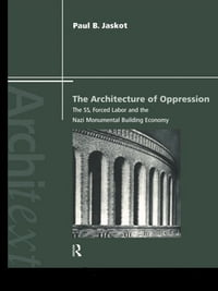 The Architecture of Oppression: The SS, Forced Labor and the Nazi Monumental Building Economy
