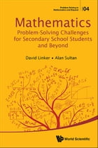 Mathematics Problem-Solving Challenges for Secondary School Students and Beyond by David Linker