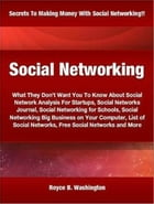 Social Networking: What They Don't Want You To Know About Social Network Analysis For Startups, Social Networks Journal by Royce Washington