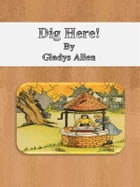 Dig Here! by Gladys Allen