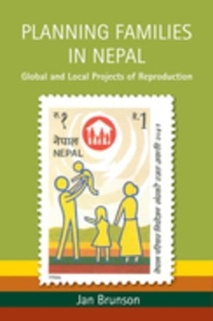 Planning Families in Nepal: Global and Local Projects of Reproduction