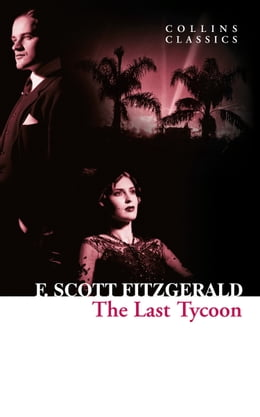 Book The Last Tycoon (Collins Classics) by F. Scott Fitzgerald