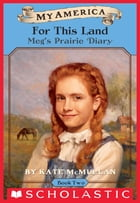 My America: For This Land: Meg's Prairie Diary, Book Two by Kate McMullan