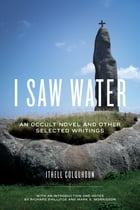 I Saw Water: An Occult Novel and Other Selected Writings