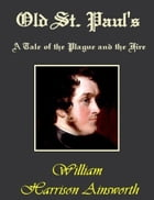 Old Saint Paul's (A Tale of the Plague and the Fire) by William Harrison Ainsworth