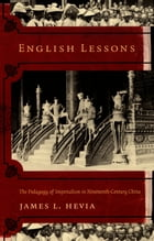 English Lessons: The Pedagogy of Imperialism in Nineteenth-Century China by James L. Hevia