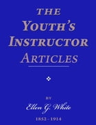 The Youth's Instructor Articles by Ellen G. White