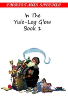 In The Yule-Log Glow Book I [Christmas Summary Classics] by Harrison S. Morris