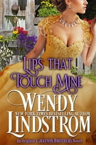 Lips That Touch Mine by Wendy Lindstrom