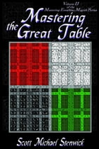 Mastering the Great Table Volume II of the Mastering Enochian Magick Series by Scott Michael Stenwick