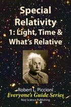 Special Relativity 1: Light, Time & What's Relative by Robert Piccioni