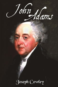 John Adams: Architect of Freedom (1735-1826)