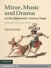 Mime, Music and Drama on the Eighteenth-Century Stage: The Ballet d'Action