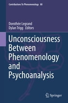 Unconsciousness Between Phenomenology and Psychoanalysis by Dorothée Legrand