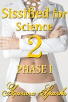 Sissified for Science 2: PHASE I by Aurora Sparks