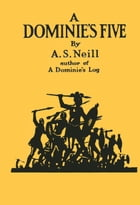 A DOMINIE'S FIVE: or FREE SCHOOL! by A.S. Neill