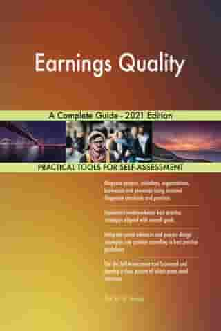 Earnings Quality A Complete Guide - 2021 Edition by Gerardus Blokdyk