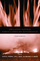 Emulating Natural Forest Landscape Disturbances: Concepts and Applications by Ajith H. Perera