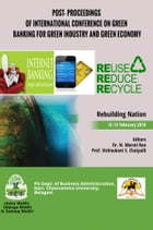 POST- PROCEEDINGS OF INTERNATIONAL CONFERENCE ON GREEN BANKING FOR GREEN INDUSTRY AND GREEN ECONOMY by Dr. N. Maruti Rao