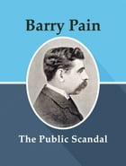 The Public Scandal by Barry Pain