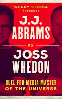 J.J. Abrams vs. Joss Whedon: Duel for Media Master of the Universe