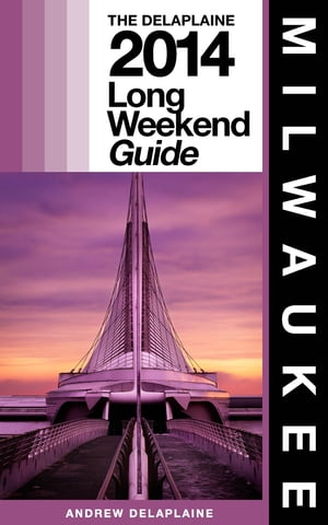 Milwaukee - The Delaplaine 2014 Long Weekend Guide