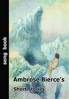 Ambrose Bierce's Short Stories by Ambrose Bierce