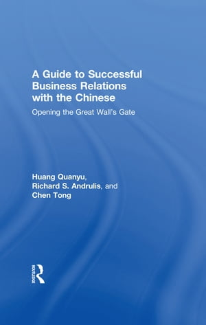 A Guide to Successful Business Relations With the Chinese Opening the Great Wall's Gate