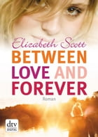Between Love and Forever: Roman by Elizabeth Scott