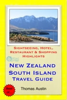 New Zealand, South Island Travel Guide - Sightseeing, Hotel, Restaurant & Shopping Highlights (Illustrated) by Thomas Austin