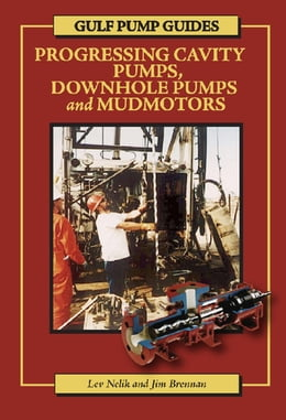 Book Gulf Pump Guides: Progressing Cavity Pumps, Downhole Pumps and Mudmotors by Lev Nelik
