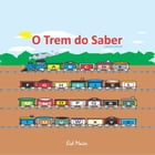 O Trem Do Saber by Eid Maier