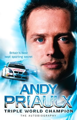 Book Andy Priaulx: The Autobiography of the Three-time World Touring Car Champion by Andy Priaulx