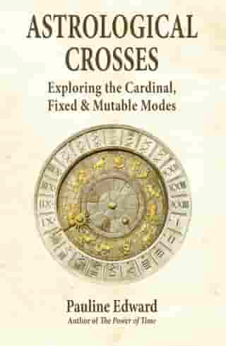 Astrological Crosses: Exploring the Cardinal, Fixed and Mutable Modes by Pauline Edward