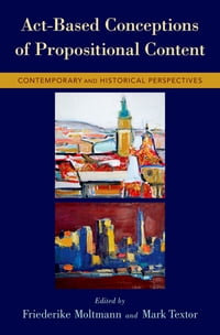 Act-Based Conceptions of Propositional Content: Contemporary and Historical Perspectives
